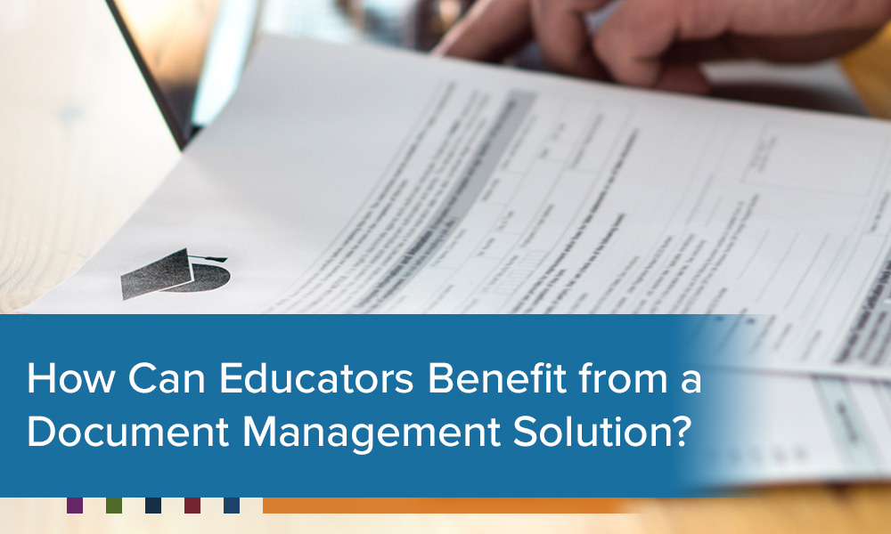 How Can Educators Benefit from a Document Management Solution?