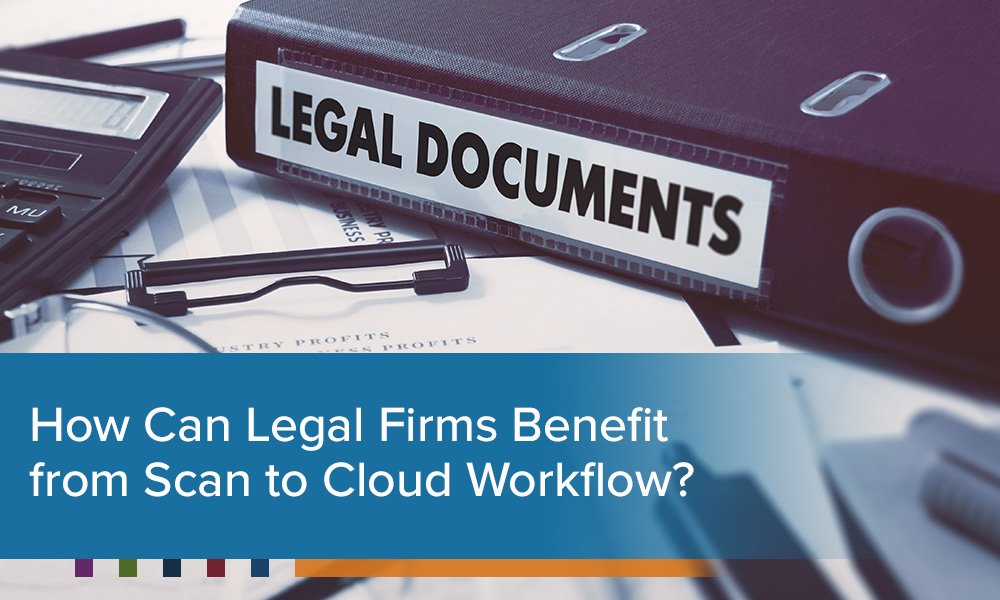How Can Legal Firms Benefit from Scan to Cloud Workflow?