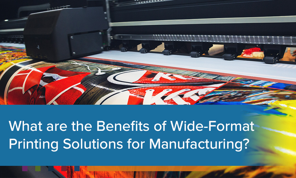What are the Benefits of Wide Format Printing Solutions for Manufacturing?